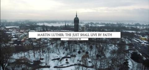 Martin Luther: The Just Shall Live By Faith