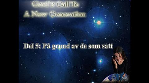 God's call to a new generation Del 5: På grund av de som satt