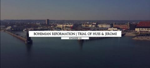 Bohemian Reformation - Trial of Huss & Jerome