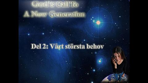 God's call to a new generation Del 2: Vårt största behov