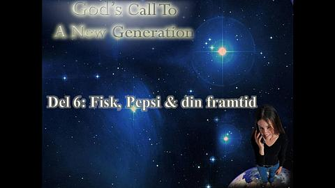 God's call to a new generation Del 6: Fisk, Pepsi och din framtid