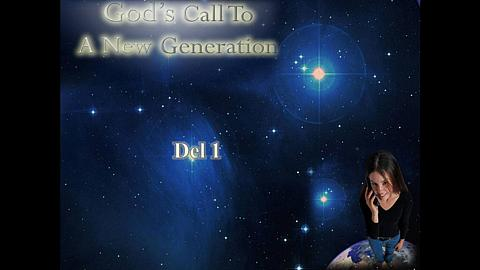 God's call to a new generation Del 1: Guds kallelse till en ny generation
